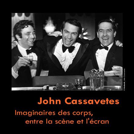 John Cassavetes, imaginaires des corps, entre la scène et l'écran : journée d'étude, projections, conférence, représentations