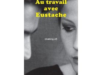 «Au travail avec Eustache» : rencontre avec Luc Béraud les 28-29 mars