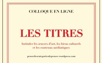 Colloque en ligne « Les Titres. Intituler les œuvres d'art, les biens culturels et les contenus médiatiques » Jeudi 17 et vendredi 18 juin 2021